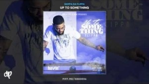Up To Something BY Skippa Da Flippa